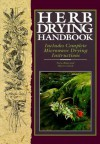 Herb Drying Handbook: Includes Complete Microwave Drying Instructions - Nora Blose, Dawn Cusick