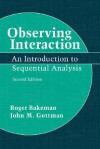 Observing Interaction: An Introduction to Sequential Analysis - Roger Bakeman, John M. Gottman