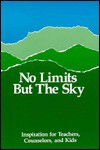 No Limits But the Sky: Inspiration for Teachers, Counselors, and Kids - Susanna Palomares