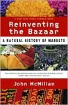 Reinventing the Bazaar: A Natural History of Markets - John McMillan