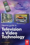 Newnes Guide to Television and Video Technology: The Guide for the Digital Age - From HDTV, DVD and Flat-Screen Technologies to Multimedia Broadcasting, Mobile TV and Blu Ray - K F Ibrahim, Maryann Cocca-Leffler
