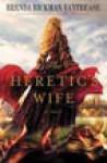 The Heretic's Wife - Brenda Rickman Vantrease, Davina Porter