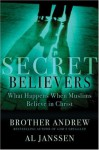 Secret Believers: What Happens When Muslims Believe in Christ - Brother Andrew, Al Janssen
