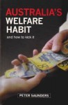 Australia's Welfare Habit: And How to Kick It - Peter Saunders, Centre for Independent Studies