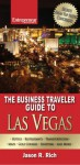 The Business Traveler Guide to Las Vegas - Jason R. Rich