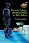 Comparative Physiology, Natural Animal Models and Clinical Medicine: Insights Into Clinical Medicine from Animal Adaptations - Michael Singer