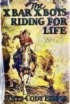 The X Bar X Boys Riding for Life - James Cody Ferris, Walter S. Rogers