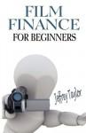 Film Finance for Beginners - Jeffrey Taylor