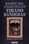 Tirano Banderas: Novela de Tierra Caliente - Ramón del Valle-Inclán