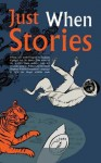 Just When Stories - Tamara Gray, William Boyd, Jin Pyn Lee, Lauren St. John, Kate Thompson, Nury Vittachi, Polly Samson, Louisa Young, Angela Young, Raffaella Barker, Nirmal Ghosh, Romesh Gunesekera, Witi Ihimaera, Radhika Jha, Hanif Kureishi, Antonia Michaelis, Michael Morpurgo