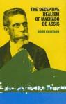 The Deceptive Realism of Machado de Assis: A Dissenting Interpretation of Dom Casmurro - John Gledson