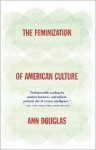 The Feminization of American Culture - Ann Douglas
