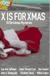 X Is for Xmas: 10 Christmas Mysteries - Wilkie Collins, Ron Goulart, Lillian Stewart Carl, Johnston McCulley, Sue Ann Jaffarian, Meredith Nicholson, William G. Bogart, Carla Coupe, Liz Zelvin