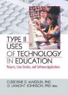 Type II Uses of Technology in Education: Projects, Case Studies, and Software Applications - Cleborne D. Maddux