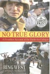 No True Glory: Fallujah and the Struggle in Iraq: A Frontline Account - Francis J. West Jr.