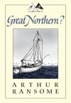 Great Northern?: A Scottish Adventure of Swallows & Amazons - Arthur Ransome
