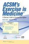 ACSM's Exercise Is Medicine: A Clinician's Guide to Exercise Prescription - Steven Jonas
