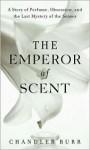 The Emperor of Scent - Chandler Burr