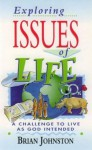 Exploring Issues of Life - A Challenge to Live as God Intended - Brian Johnston, Hayes Press