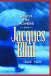 Resist the Powers with Jacques Ellul - Charles Ringma