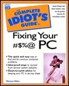 The Complete Idiot's Guide to Fixing Your #$%@ PC - Michael Miller