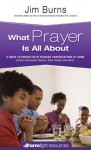 What Prayer is All About: A Guide to Having Faith-Focused Conversations at Home - Jim Burns