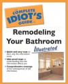 The Complete Idiot's Guide to Remodeling Your Bath Illustrated - Dan Ramsey
