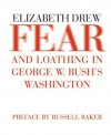 Fear and Loathing in George W. Bush's Washington - Elizabeth Drew, Russell Baker