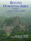 Beyond Downton Abbey, Volume 2 - Deb Hosey White, David Stewart White