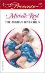 The Arabian Love-Child (Harlequin Presents) - Michelle Reid