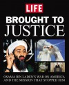 Brought to Justice: Osama Bin Laden's War on America and the Mission that Stopped Him - Life Magazine