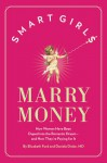 Smart Girls Marry Money: How Women Have Been Duped Into the Romantic Dream--And How They're Paying For It - Daniela Drake, Elizabeth Ford