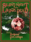 Silent Night of the Living Dead (Holiday Zombies #1) - Robert DeCoteau
