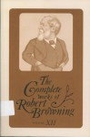 The Complete Works of Robert Browning Volume XII - Robert Browning, Paul Turner, Rita Patteson
