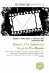 Enron: The Smartest Guys in the Room - Frederic P. Miller, Agnes F. Vandome, John McBrewster