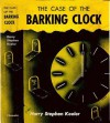 The Case of the Barking Clock - Harry Stephen Keeler