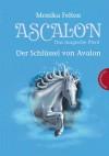 Ascalon - Das magische Pferd, Band 3: Ascalon - Das magische Pferd. Der Schlüssel von Avalon - Monika Felten, Kathrin Treuber