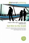 Get Him to the Greek - Frederic P. Miller, Agnes F. Vandome, John McBrewster