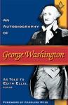 An Autobiography of George Washington - Edith Ellis, Caroline Myss