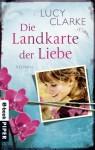 Die Landkarte der Liebe: Roman (German Edition) - Lucy Clarke, Astrid Mania