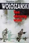 Ten okrutny wiek - Bogusław Wołoszański