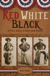 Red White Black: A True Story of Race and Rodeo - Rick Steber