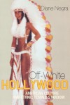 Off-White Hollywood: American Culture and Ethnic Female Stardom - Diane Negra
