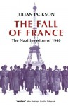 The Fall of France: The Nazi Invasion of 1940 (Making of the Modern World) - Julian Jackson