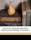 Sämmtliche Werke, Vol 2 - Arthur Schopenhauer, Paul Deussen