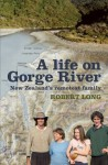 A Life On Gorge River: New Zealand's Remotest Family - Robert Long