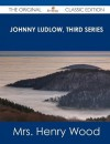 Johnny Ludlow, Third Series - The Original Classic Edition - Mrs. Henry Wood
