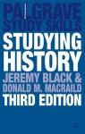 Studying History (Palgrave Study Skills) - Professor Donald M. MacRaild, Jeremy Black