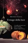 Il mago della luce - Mathias Gatza, Emanuela Cervini