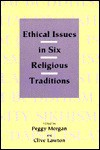 Ethical Issues in Six Religious Traditions - Peggy Morgan, Clive Lawton